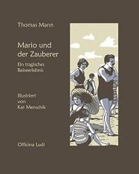 Mario und der Zauberer: Ein tragisches Reiseerlebnis. Illustriert von Kat Menschik