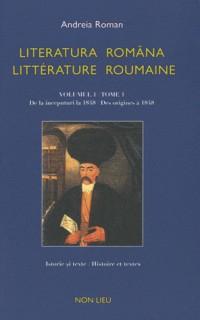 Literatura româna / litterature roumaine : Tome 1, Des origines à 1848