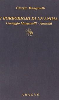 I borborigmi di un'anima. Carteggio Manganelli-Anceschi