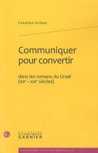 Communiquer pour convertir : Dans les romans du Graal (XIIe-XIIIe siècles)