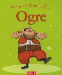 Ma grande histoire d'... Ogre