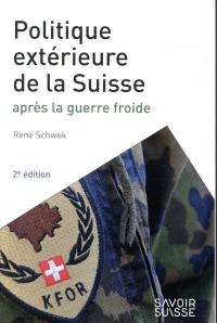 La politique extérieure de la Suisse: Après la guerre froide. Il s'agit d'une 2nde édition : elle remplace le 9782889141739