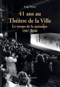 41 ans au Théâtre de la Ville : Le temps de la mémoire, 1967-2008