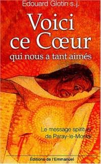 Voici ce Coeur qui nous a tant aimés : Le message spirituel de Paray-le-Monial