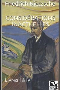 Considérations Inactuelles: Livres I à IV