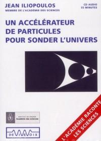 Un Accelerateur de Particules pour Sonder l'Univers