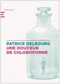 Une Douceur de Chloroforme