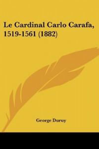Le Cardinal Carlo Carafa, 1519-1561 (1882)