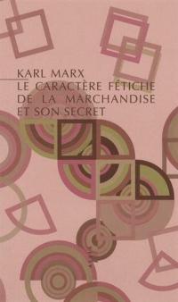Le Caractère fétiche de la marchandise et son secret (nouvelle édition)