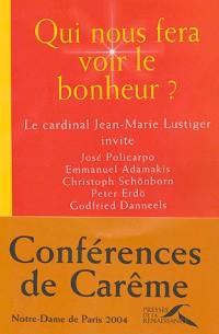 Qui nous fera voir le bonheur : Conférences de carême 2004