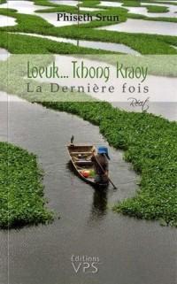 Loeuk... Tchong Kraoy : La Dernière fois