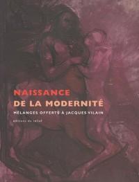 Naissance de la modernité : Mélanges offerts à Jacques Vilain