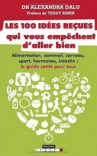 Les 100 idées reçues qui vous empêchent d'aller bien : Alimentation, sommeil, sport, hormones, intestin, cerveau et génétique : ce qu'il faut savoir ... en bonne santé - Le guide de santé pour tous