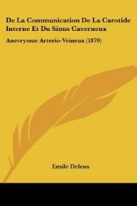 de La Communication de La Carotide Interne Et Du Sinus Caverneux: Anevrysme Arterio-Veineux (1870)