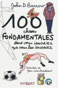 100 choses fondamentales DONT VOUS IGNORIEZ QUE VOUS LES IGNORIEZ