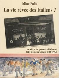 La vie rêvée des Italiens ? : Un siècle de présence italienne dans les deux Savoie 1860-1960