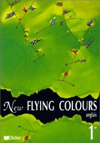 New Flying Colours : Anglais 1ère (livre élève)