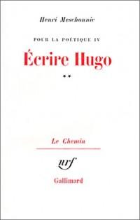 Pour la poétique, tome IV (volume 2) : Ecrire Hugo
