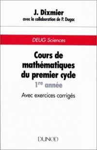 Cours de mathématiques du premier cycle, 1re année. Avec exercices corrigés