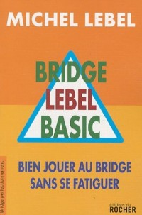 Bridge Lebel Basic : Bien jouer au bridge sans se fatiguer