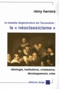 La Maladie Degenerative de l'Économie : les Neo-Clacissisme