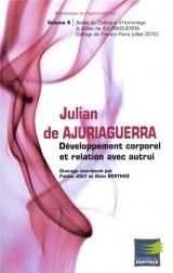 Développement corporel et relation avec autrui : Colloque des 1er et 2 juillet 2010 au Collège de France en Hommage à Julian de Ajuriaguerra