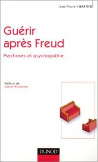 Guérir après Freud : Psychoses et psychopathie