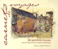 Carnets de voyages de peintres russes : Dans les Petites Cités de Caractère de Bretagne