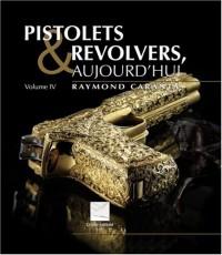 Pistolets et revolvers aujourd'hui : Volume 4