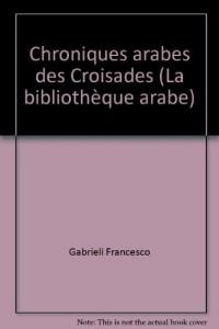 Chroniques arabes des Croisades (La Bibliothèque arabe)