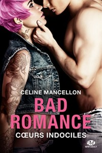Bad romance, Tome 2 : Coeur indociles