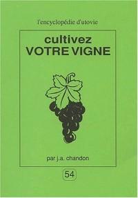 Cultivez votre vigne