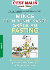 Mince et en bonne santé grâce au fasting, c'est malin : La méthode de jeûne intermittent pour mincir sans effet yoyo et être en pleine forme