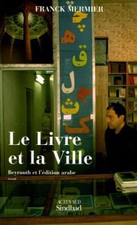 Le Livre et la Ville : Beyrouth et l'édition arabe
