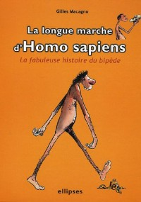 La longue marche d' Homo sapiens : La fabuleuse histoire du bipède