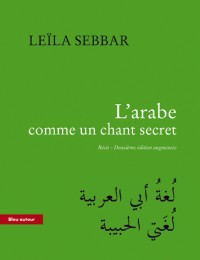 L'Arabe Comme un Chant Secret - 2e ed. Augmentee