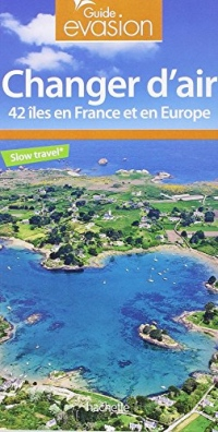 Changer d'air: 42 îles en France et en Europe