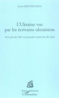 Ukraine Vue par les Ecrivains Ukrainiens de la Fin du Xixe a
