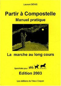 Partir à Compostelle : Manuel pratique : La marche au long cours