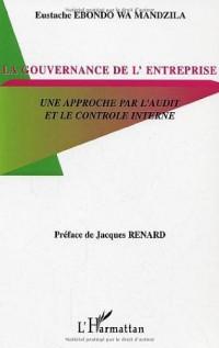 La gouvernance d'entreprise : Une approche par l'audit et le contrôle interne