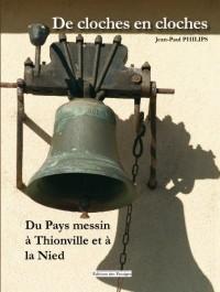 De cloches en cloches. Du Pays messin à Thionville et à la Nied