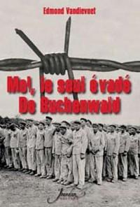 Moi, le seul évadé de Buchenwald