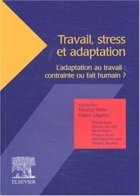 Travail, stress et adaptation. : L'adaptation au travail : contrainte ou fait humain ?