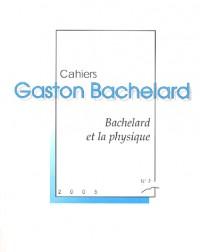 Cahiers Gaston Bachelard, N° 7, 2005 : Bachelard et la physique