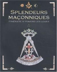 Splendeurs maçonniques : Itinéraires initiatiques à travers les Loges
