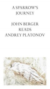 A Sparrow's Journey: John Berger Reads Andrey Platonov 2016