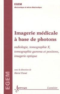 Imagerie médicale à base de photons : Radiologie, tomographie X, tomographie gamma et positons, imagerie optique (Traité EGEM, série électronique et micro-électronique)