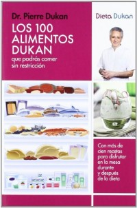 Los 100 alimentos dukan / The Dukan Diet. 100 Eat as Much as You Want Foods: Que podras comer sin restriccion / You Can Eat Without Restriction