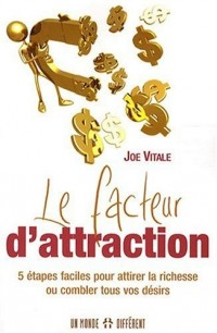 Le facteur d'attraction : 5 Etapes faciles pour attirer la richesse ou combler tous vos désirs