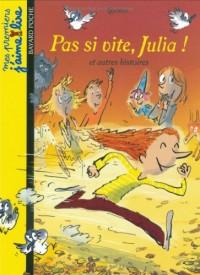 Pas si vite, Julia ! : Et autres histoires